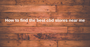 How to find the best cbd stores near me