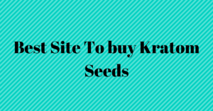Best Site To buy Kratom Seeds