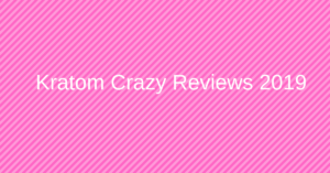 Kratom Crazy Reviews 2019