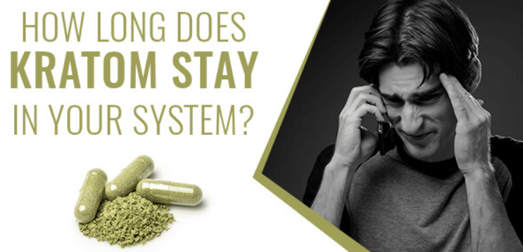 How long does kratom last in your system