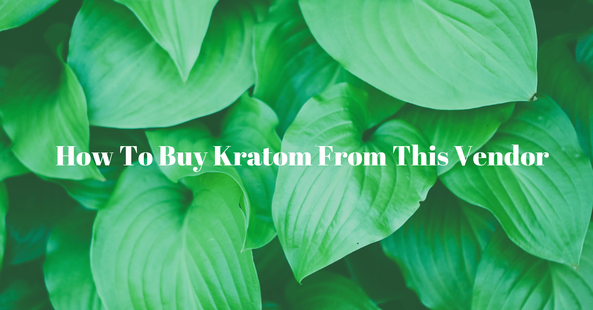 How To Buy Kratom From This Vendor