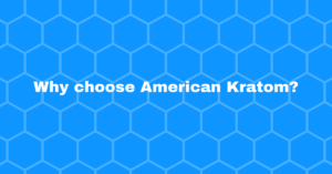 Why choose American Kratom?