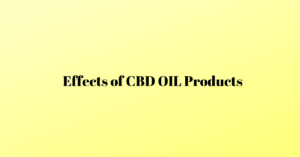 Effects of CBD OIL Products
